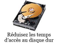 Réduisez les temps d'accès au disque dur